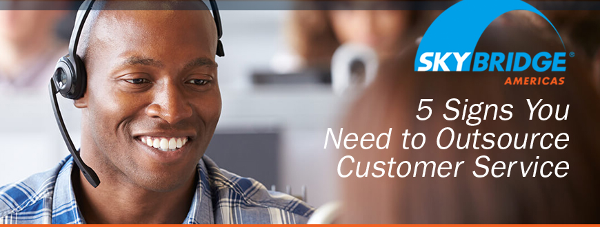 5 Signs You Need to Outsource Customer Service