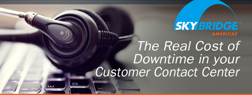 The Real Cost of Downtime in your Customer Contact Center