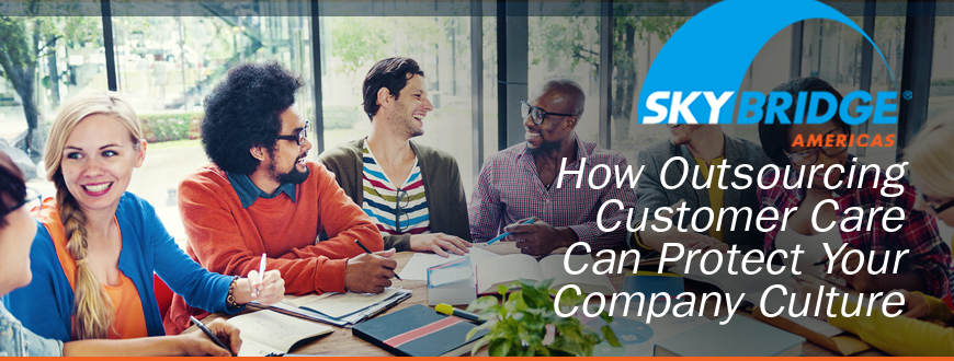 How Outsourcing Customer Care Can Protect Your Company Culture