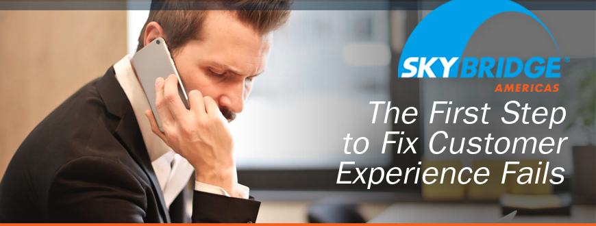 The First Step to Fix Customer Experience Fails: