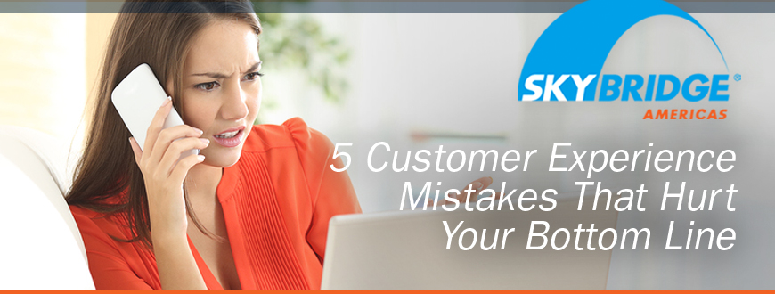 5 Customer Experience Mistakes That Hurt Your Bottom Line