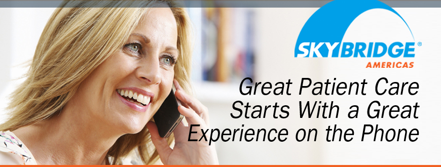 Great Patient Care Starts With a Great Experience on the Phone