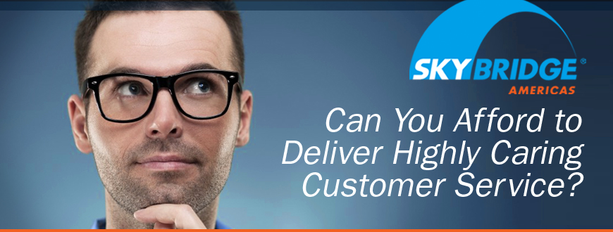 Can You Afford to Deliver Highly Caring Customer Service?