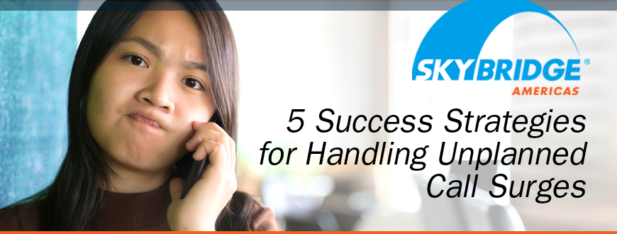 5 Success Strategies for Handling Unplanned Call Surges