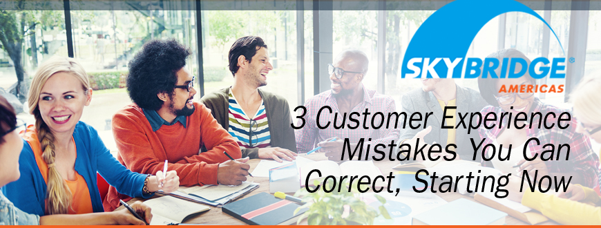 3 Customer Experience Mistakes You Can Correct, Starting Now