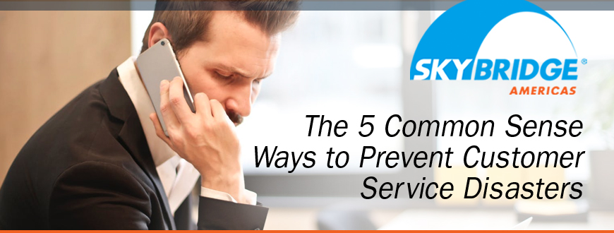 The 5 Common Sense Ways to Prevent Customer Service Disasters