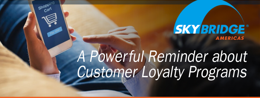 A Powerful Reminder about Customer Loyalty Programs