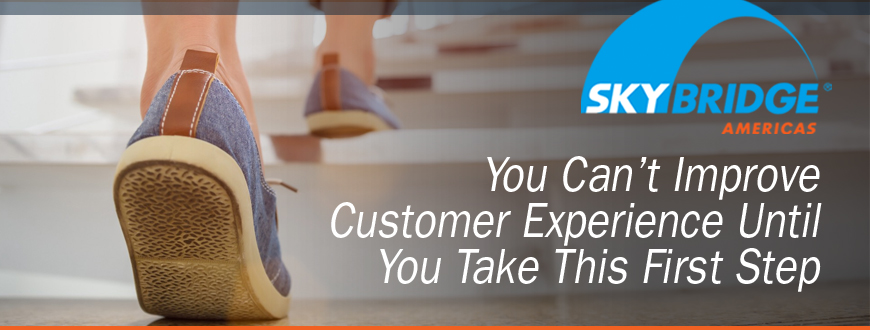 You Can't Improve Customer Experience Until You Take This First Step