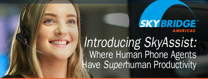 Introducing SkyAssist: Where Human Phone Agents Have Superhuman Productivity