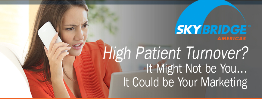 High Patient Turnover? It Might Not be You… It Could be Your Marketing