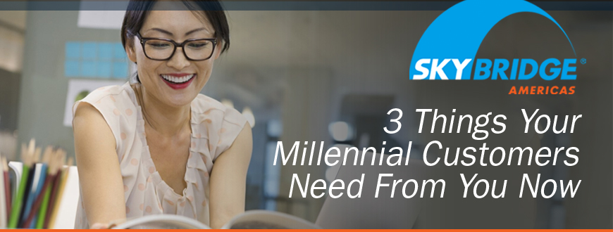 3 Things Your Millennial Customers Need From You Now