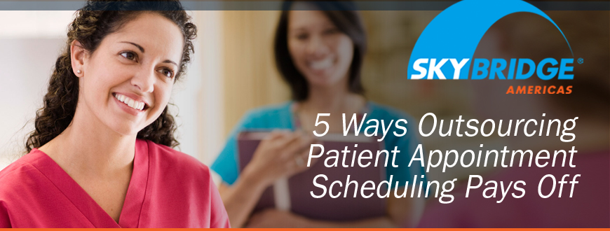 5 Ways Outsourcing Patient Appointment Scheduling Pays Off