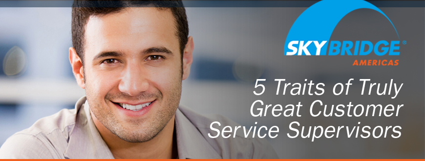 5 Traits of Truly Great Customer Service Supervisors