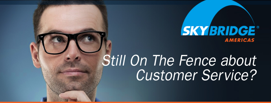 Still On the Fence about Customer Service?