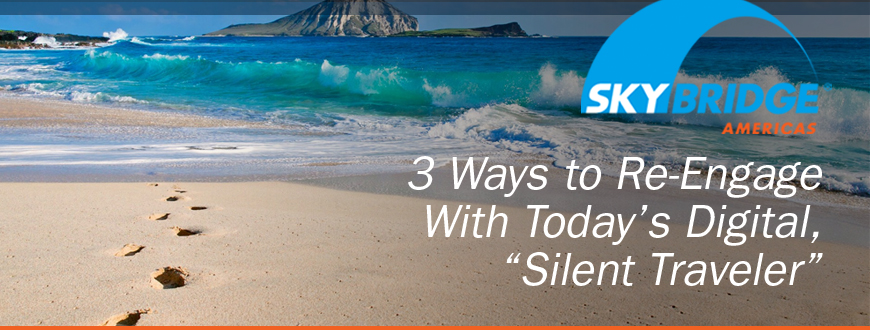 "3 Ways to Re-Engage With Today's Digital, ""Silent Traveler"""