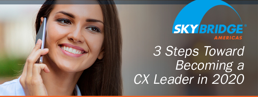 3 Steps Toward Becoming a CX Leader in 2020