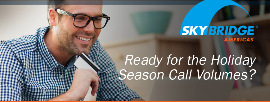 Ready for the Holiday Season Call Volumes?
