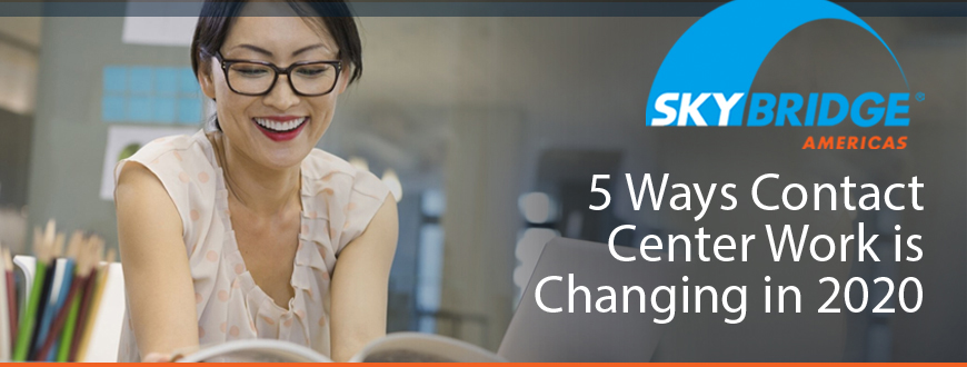 5 Ways Contact Center Work is Changing in 2020