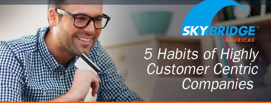 5 Habits of Highly Customer Centric Companies