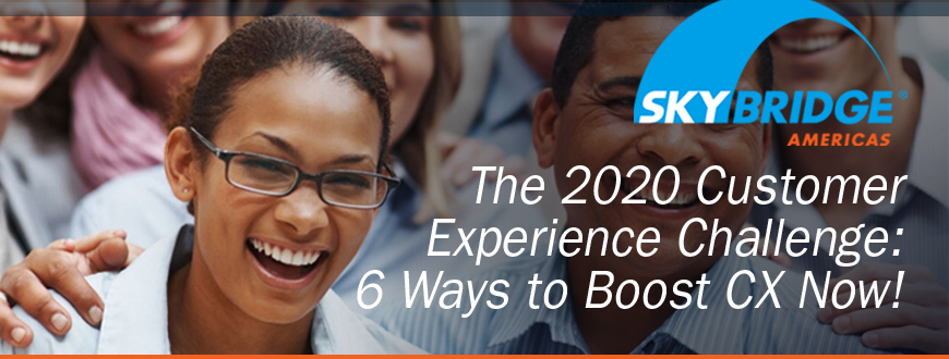 The 2020 Customer Experience Challenge: 6 Ways to Boost CX Now!