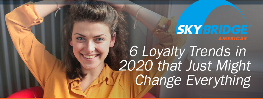 6 Loyalty Trends in 2020 that Just Might Change Everything