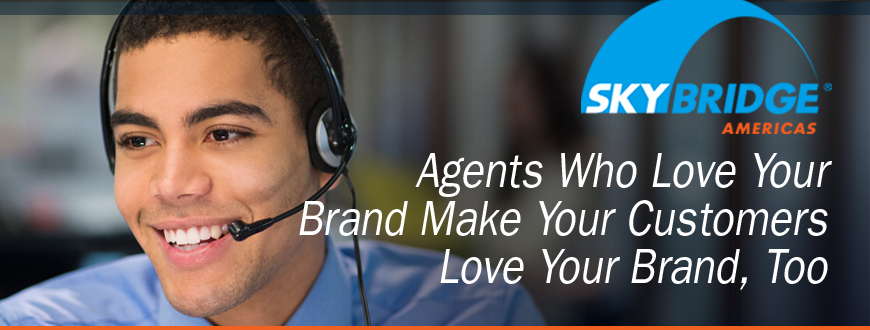 Agents Who Love Your Brand Make Your Customers Love Your Brand, Too