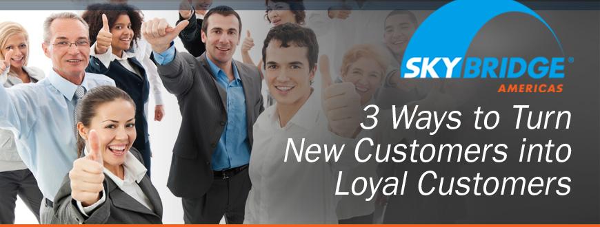 3 Ways to Turn New Customers into Loyal Customers