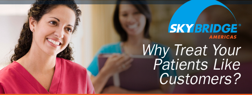Why Treat Your Patients Like Customers?