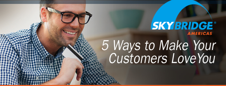 5 Ways to Make Your Customers Love You
