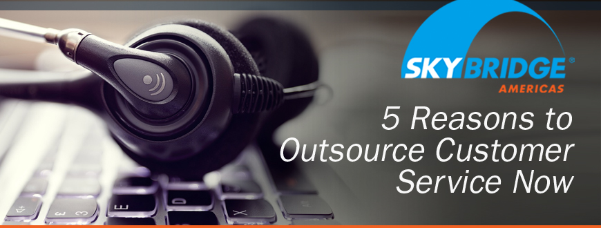 5 Reasons to Outsource Customer Service Now