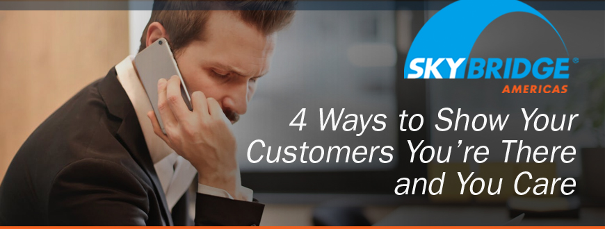 4 Ways to Show Your Customers You're There and You Care