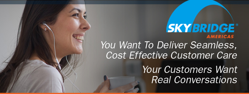 You Want To Deliver Seamless, Cost Effective Customer Care