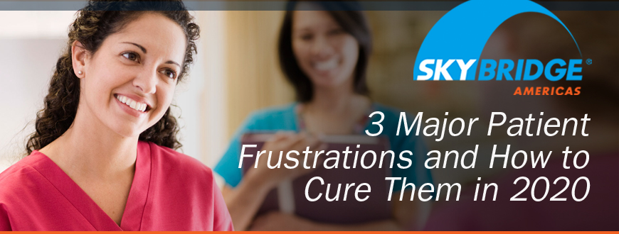 3 Major Patient Frustrations and How to Cure Them in 2020