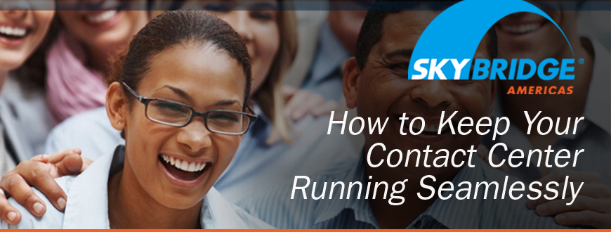 How to Keep Your Contact Center Running Seamlessly