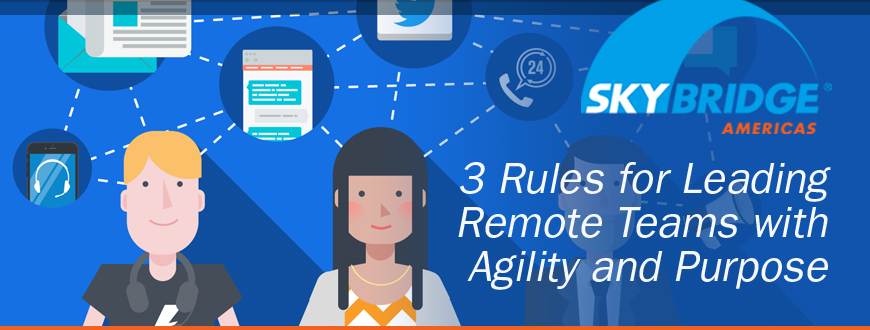 3 Rules for Leading Remote Teams with Agility and Purpose