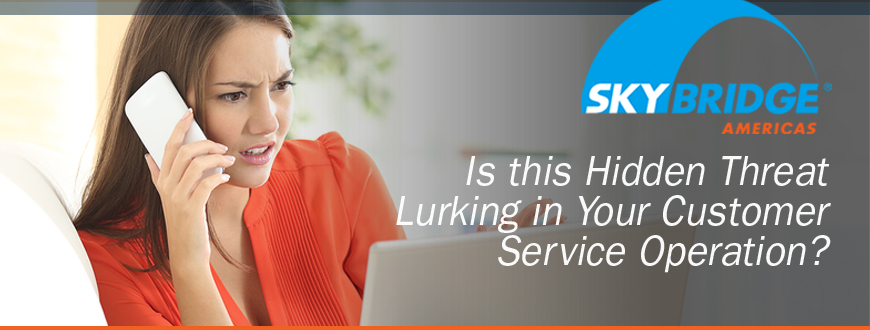 Is this Hidden Threat Lurking in Your Customer Service Operation?