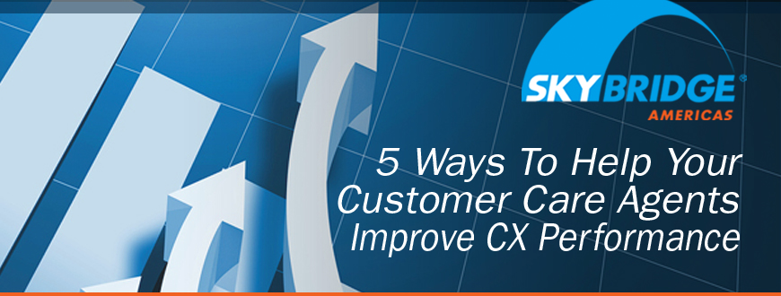 5 Ways To Help Your Customer Care Agents Improve CX Performance