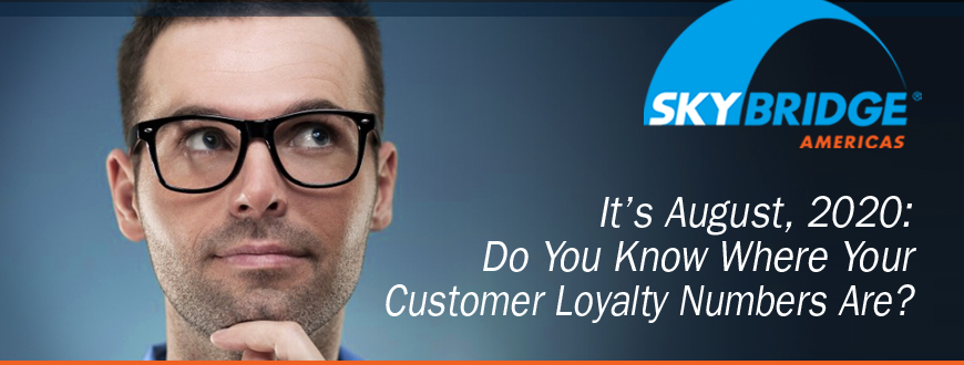 It's August, 2020: Do You Know Where Your Customer Loyalty Numbers Are?