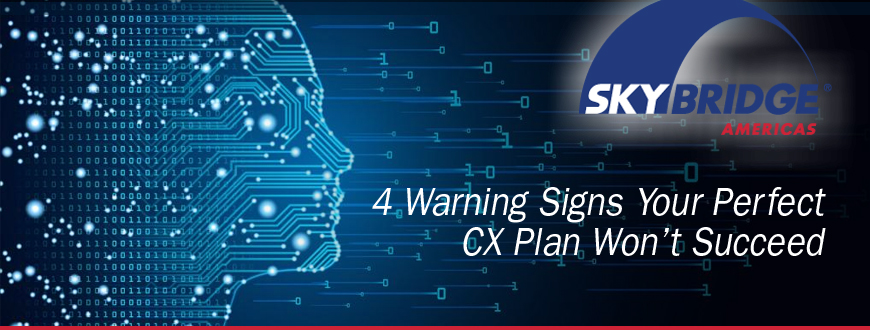 4 Warning Signs Your Perfect CX Plan Won't Succeed