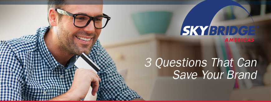 3 Questions That Can Save Your Brand