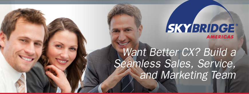 Want Better CX? Build a Seamless Sales, Service, and Marketing Team