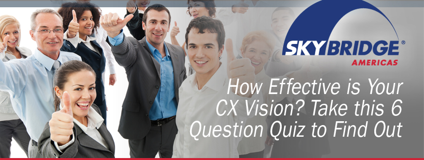 How Effective is YourCX Vision? Take this 6Question Quiz to Find Out