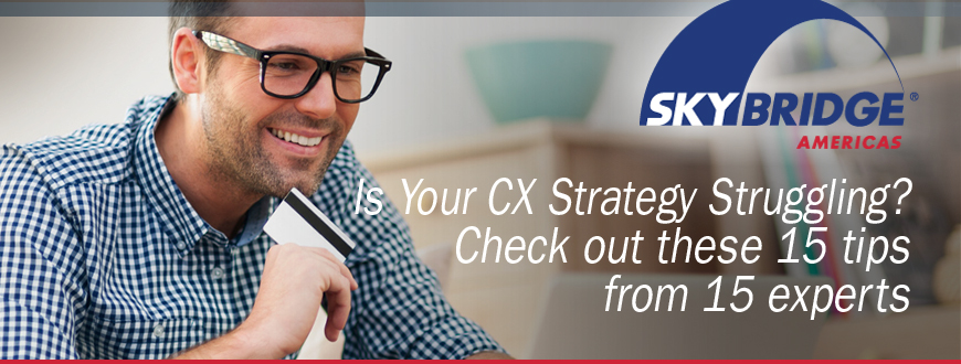Is Your CX Strategy Struggling? Check out these 15 tips from 15 experts