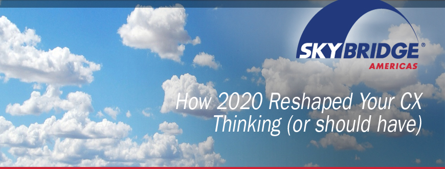 How 2020 Reshaped Your CX Thinking (or should have)