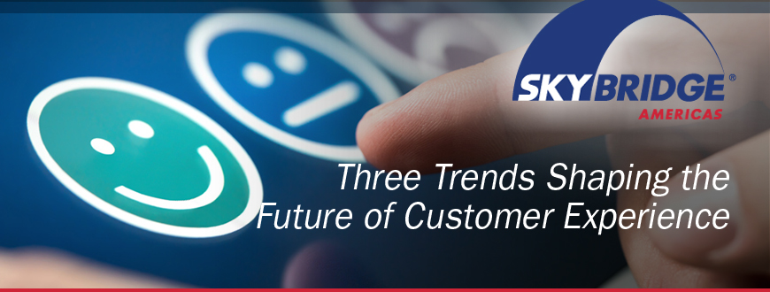 Three Trends Shaping the Future of Customer Experience