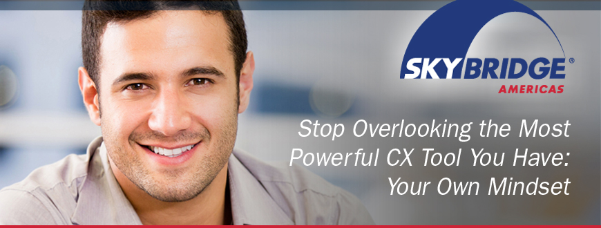 Stop Overlooking the Most Powerful CX Tool You Have: Your Own Mindset